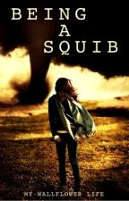 Being A Squib (Harry Potter Fan Fiction) by MyWallflowerLife
