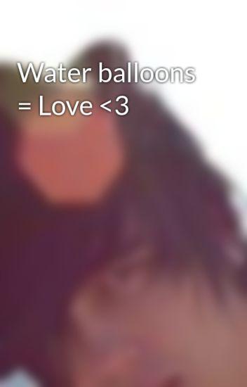 Water balloons = Love <3