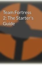 Team Fortress 2: The Starter's Guide by Simonein2015