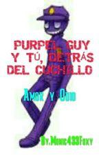 PURPEL GUY Y TÚ, DETRÁS DEL CUCHILLO by FoxygirlBlueblood