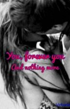 You, forever you. And nothing more. by vctoria19