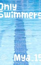 Only Swimmers by Mya_15