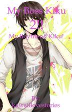 My Boss Kiku 2 - My Boyfriend Kiku! by kawaiilovestories