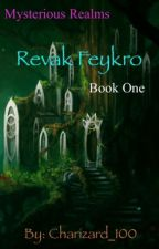 Mysterious Realms: Revak Feykro [Rewriting] by Charizard_100