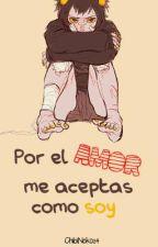 Por el amor, me aceptas como soy [KARKAT x TU] by ChibiNeko34