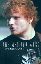 The Written Word (A Ed Sheeran Fanfiction) by ItsMichaelann