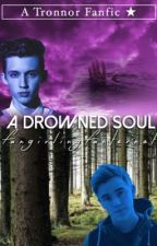 A Drowned Soul ( Tronnor Fan-Fic ) by FangirlingFanternet