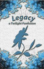 Legacy: A Twilight Fanfiction by MarjorieShepherd