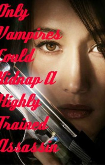 Only Vampires Could Kidnap A Highly Trained Assassin