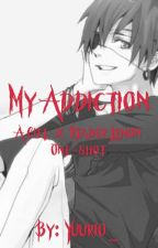 My Addiction (Ciel x reader) Lemon by Yuurio_