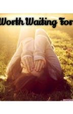 Worth Waiting For by hiddenscars247
