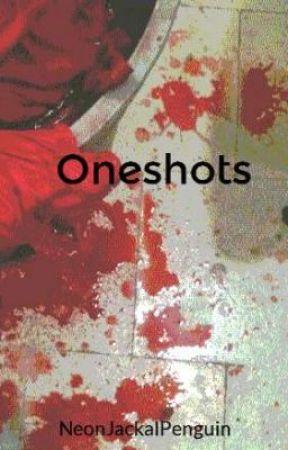 Oneshots by NeonJackalPenguin