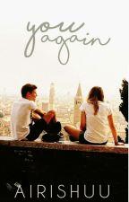 You Again | ✔ by Airishuu