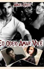 Eu Odeio Amar Você by Angel_likee