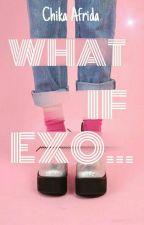 What if EXO ... by chikafrida