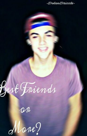 Best Friends Or More?(Ethan Dolan)//unedited