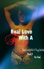 Real Love With A Thug book 4 by Ayeits_Moe