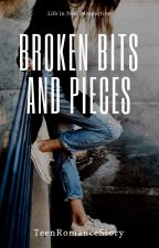 Broken Bits and Pieces by TeenRomanceStory