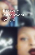 The every lasted love of twilight by JaylaLea2
