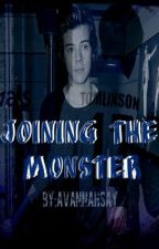 Joining The Monster (Completed) by AvannahSay