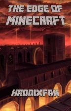 The Edge of MINECRAFT (Being the Second Volume of the Minecraft Trilogy) by HaddixFan