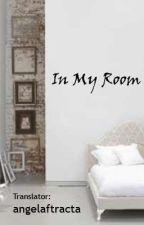 [FF TERJEMAHAN] - In My Room (COMPLETE) by angelaftracta