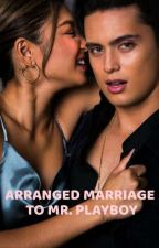 Arranged Marriage with Mr. Playboy!!(JaDine FanFic) by Angel_MM