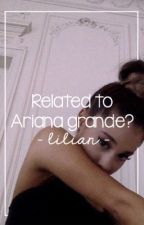 Related to Ariana Grande? by liliantrannn