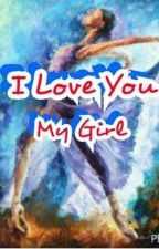 I love you My Girl by DodiKrisandi1