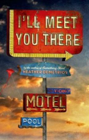 I'll Meet You There by HeatherDemetrios