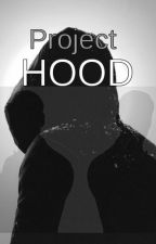 Project HOOD [ON HOLD]  by Awkward_For_The_Win