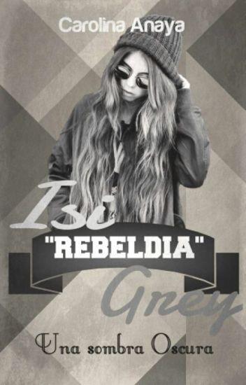 """Isi """"Rebeldía"""" Grey (Isi.R.G.)"""