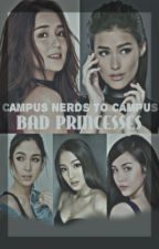 Campus Nerds To Campus Bad Princesses by Cheeky_Writer