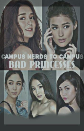 Campus Nerds To Campus Bad Princesses