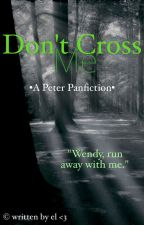 Don't Cross Me - *on hold* Panfiction ~el <3 by Scrollsoffanfiction