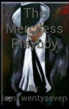 The Merciless Playboy by IamTwentyseven