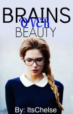 Brains Over Beauty by ItsChelse