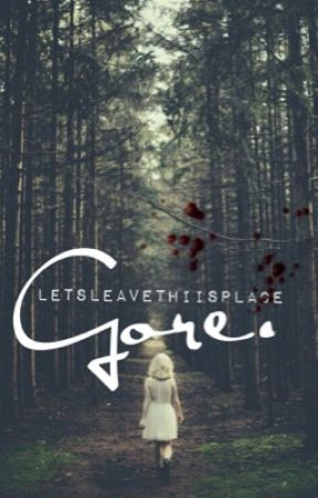 Gore. by LetsLeaveThiisPlace
