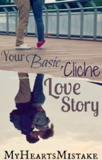 Your Basic, Cliché Love Story (Completed) by myheartsmistake