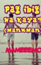 Pag Ibig na kaya?(manxman) by Mameeeemo