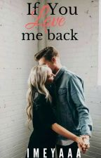 If You Love Me Back (Completed) by ImEyaaa