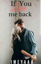If You Love Me Back #wattys2016 by ImEyaaa