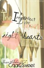 The Imperfect Love Story : Eight Hearts by Cqari2Sweet