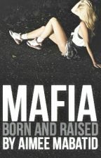 Mafia: Born and Raised by Aimee_Mabatid