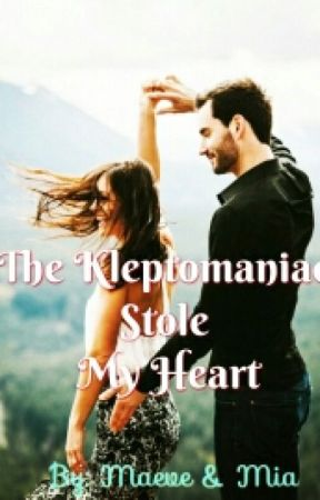 The Kleptomaniac Stole My Heart by MaeveMia