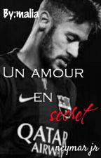 Un Amour En Secret (Neymar) by une_rebeu_22