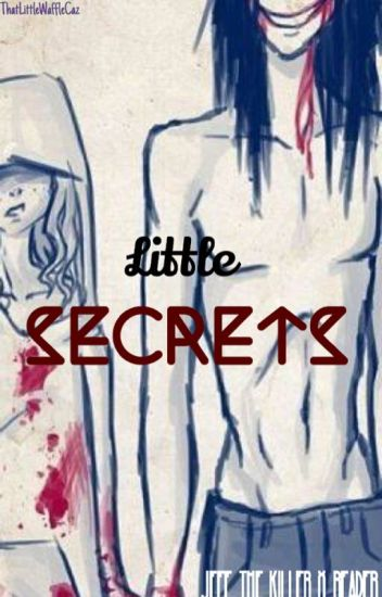 Little Secrets (Jeff the Killerx reader) (Sometimes lemon)