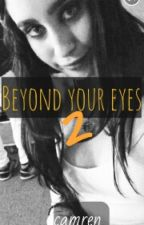 beyond your eyes 2 ⭐ camren by keatpan
