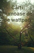 Carti frumoase de pe Wattpad by Transparentmonkey