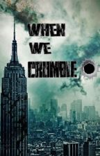 When we crumble(#wattys2015) by lost-in-writin